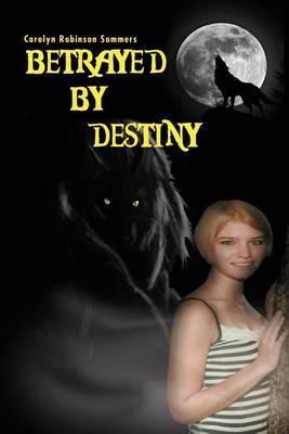 Betrayed by Destiny