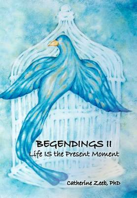 Begendings II: Life Is the Present Moment