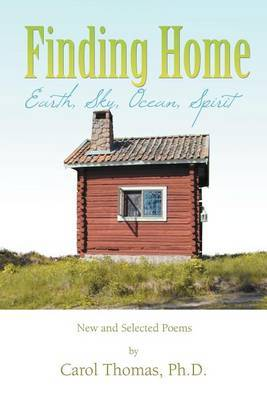 Finding Home: Earth, Sky, Ocean, Spirit: New and Selected Poems