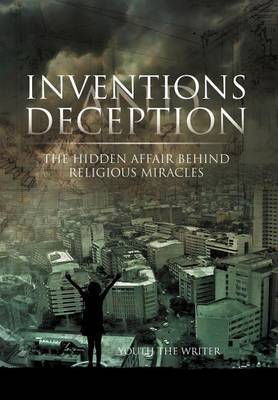 Inventions and Deception: The Hidden Affair Behind Religious Miracles