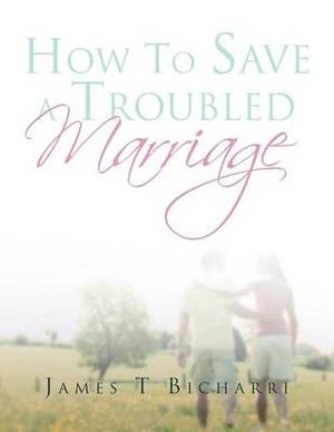How to Save a Troubled Marriage: 11 Simple But Useful Critical Success Factors to a Lifelong Marriage
