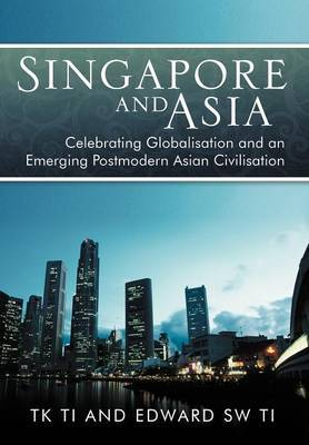 Singapore and Asia - Celebrating Globalization and an Emerging Post-Modern Asian Civilization