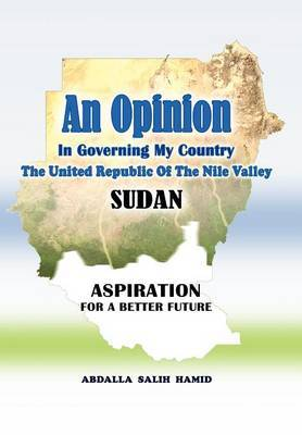 An Opinion: In Governing My Country the United Republic of the Nile Valley Sudan Aspiration for a Better Future