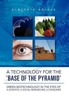 A Technology for the 'Base of the Pyramid': Green Biotechnology in the Eyes of a Scientist, a Social Researcher, a Consumer