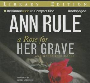 A Rose for Her Grave: And Other True Cases; Library Edition