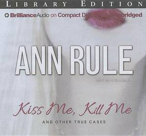 Kiss Me, Kill Me: And Other True Cases: Library Edition