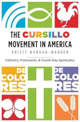 The Cursillo Movement in America: Catholics, Protestants, and Fourth-Day Spirituality