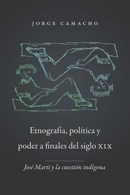 Etnografia, politica y poder a finales del siglio XIX: Jose Marti y la custion indigena