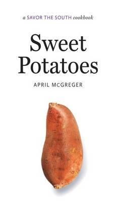 Sweet Potatoes: A Savor the South (R) cookbook