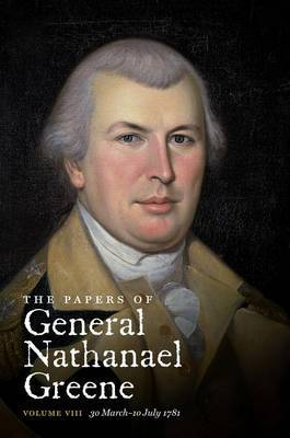 The Papers of General Nathanael Greene: Volume VIII: 30 March-10 July 1781