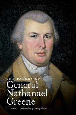The Papers of General Nathanael Greene: Volume X: 3 December 1781 - 6 April 1782