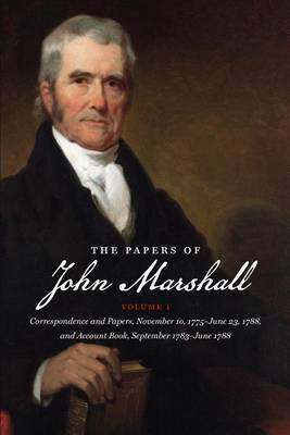 The Papers of John Marshall: Volume I: Correspondence and Papers, November 10, 1775-June 23, 1788, and Account Book, September 1783-June 1788