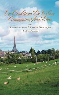 Les Conditions de La Vraie Communion Avec Dieu: Un Commentaire Sur La Premi Re Epitre de Jean