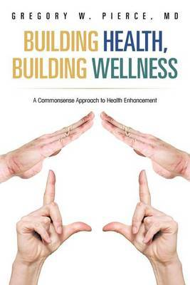 Building Health, Building Wellness: A Commonsense Approach to Health Enhancement