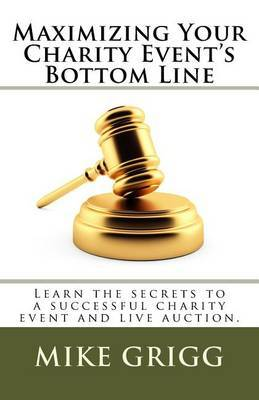 Maximizing Your Charity Event's Bottom Line: Learn the Secrets to a Successful Charity Event and Live Auction.