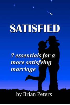 Satisfied: 7 Essentials for a More Satisfying Marriage