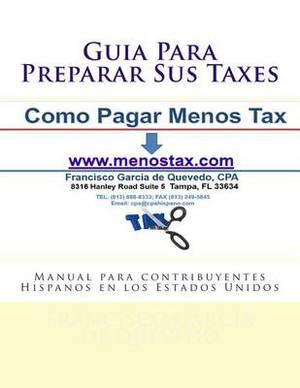 Guia Para Preparar Sus Taxes: Manual Para Contribuyentes Hispanos En Los Estados Unidos