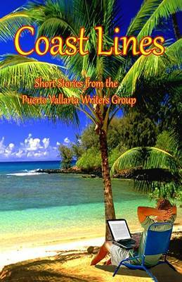 Coast Lines: Short Stories from the Puerto Vallarta Writers Group