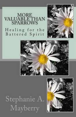 More Valuable Than Sparrows: Healing for the Battered Spirit