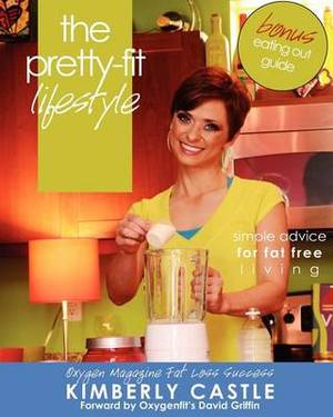 The Pretty-Fit Lifestyle: Simple Advice for Fat Free Living