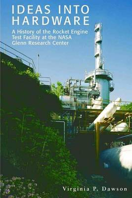 Ideas Into Hardware: A History of the Rocket Engine Test Facility at the NASA Glenn Research Center: Engine Test Facility at the NASA Glenn Research Centernational