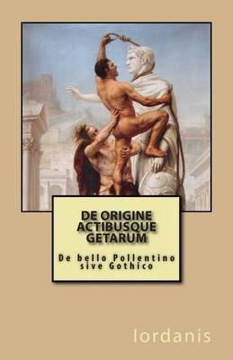 de Origine Actibusque Getarum: de Bello Pollentino Sive Gothico