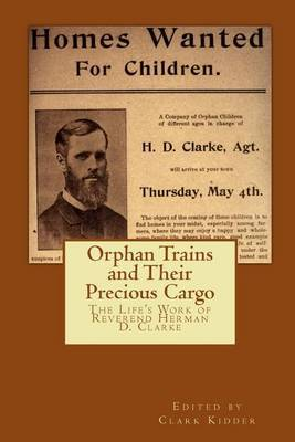 Orphan Trains and Their Precious Cargo: The Life's Work of Reverend Herman D. Clarke