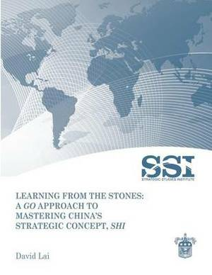 Learning from the Stones: A Go Approach to Mastering China's Strategic Concept, Shi