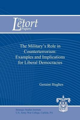 The Military's Role in Counterterrorism: Examples and Implications for Liberal Democracies