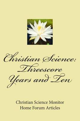 Christian Science: Threescore Years and Ten