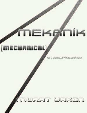 Mekanik [Mechanical]: For 2 Violins, 2 Violas, and Cello