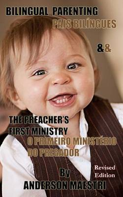 Bilingual Parenting & the Preacher's First Ministry  : Pais Biligues & O Primeiro Ministerio Do Pregador