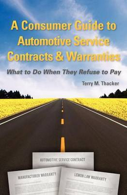 A Consumer Guide to Automotive Service Contracts & Warranties  : What to Do When They Refuse to Pay