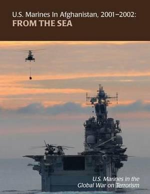 From the Sea: U.S. Marines in Afghanistan, 2001 - 2002: U.S. Marines in the Global War on Terrorism