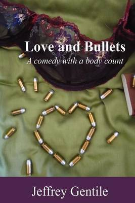 Love and Bullets: A Comedy with a Body Count
