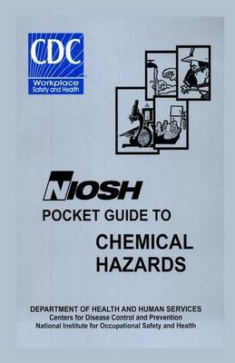 Niosh Pocket Guide to Chemical Hazards: Department of Health & Human Services, Centers Ofr Disease Control & Prevention, National Institute of Occupational Safety and Health
