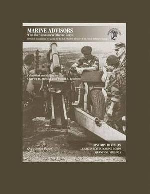 Marine Advisors with the Vietnamese Marine Corps: Selected Documents Prepared by the U.S. Marine Advisory Unit, Naval Advisory Group