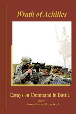 The Wrath of Achilles Essays on Command in Battle