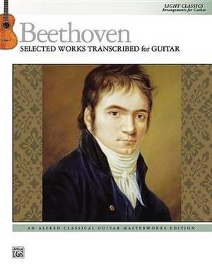 Beethoven -- Selected Works Transcribed for Guitar: Light Classics Arrangements for Guitar