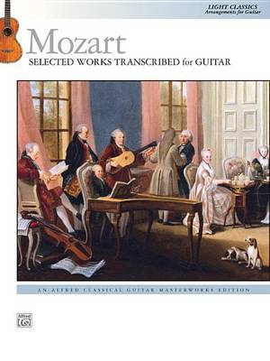 Mozart -- Selected Works Transcribed for Guitar: Light Classics Arrangements for Guitar