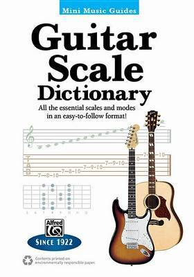 Mini Music Guides -- Guitar Scale Dictionary: All the Essential Scales and Modes in an Easy-To-Follow Format!