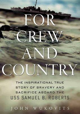 For Crew and Country: The Inspirational True Story of Bravery and Sacrifice Aboard the USS Samuel B