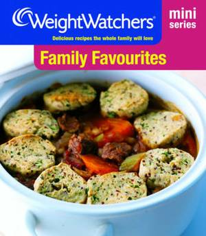 Weight Watchers Mini Series: Family Favourites: Delicious Recipes the Whole Family Will Love