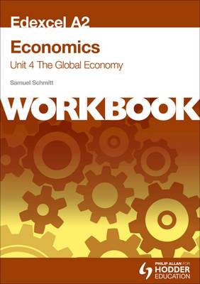Edexcel A2 Economics Unit 4 Workbook: the Global Economy: Unit 4: Workbook