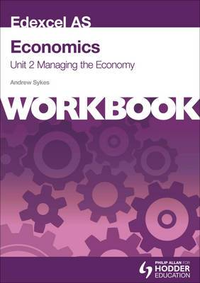 Edexcel AS Economics Unit 2 Workbook: Managing the Economy: Unit 2: Workbook
