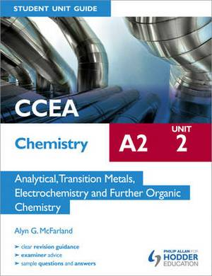 CCEA Chemistry A2 Student Unit 2: Analytical, Transition Metals, Electrochemistry and Further Organic Chemistry