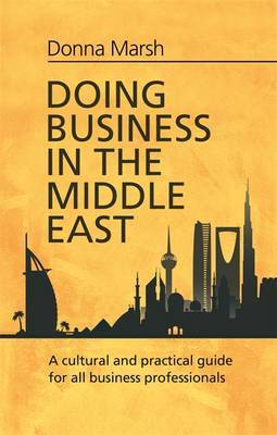 Doing Business in the Middle East: A cultural and practical guide for all Business Professionals