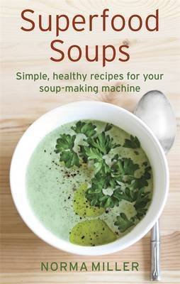 Superfood Soups: Simple, healthy recipes for your soup-making machine