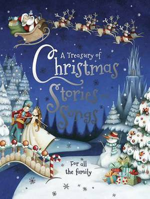 A Treasury of Christmas Stories and Songs - A Wonderful Collection of 6 Traditonal Christmas Stories and 12 Festive Rhymes!