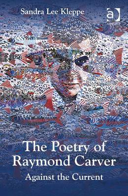 The Poetry of Raymond Carver: Against the Current